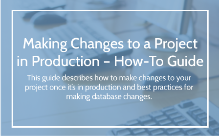 Steps for Making Changes to a Project in Production User Guide