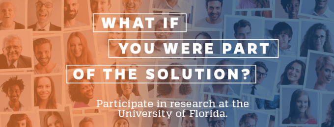 What if you were part of the solution? Participate in research at the University of Florida.